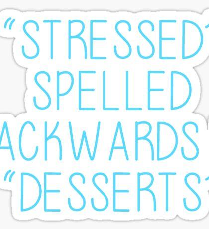 Quote- Stress Spelled Backwards is Dessert Sticker