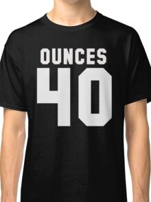 Forty Ouncers Classic T-Shirt