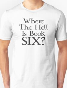 Where the hell is Book Six? (Game of Thrones) T-Shirt