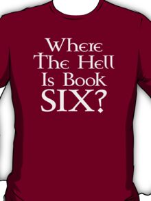 Where the hell is Book Six? White (Game of Thrones) T-Shirt