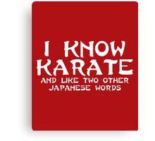 I Know Karate Funny Quote  Canvas Print