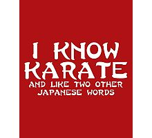 I Know Karate Funny Quote  Photographic Print