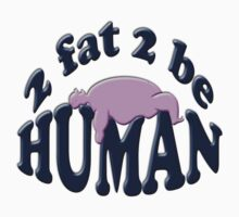 2 fat 2 be human by gruntpig