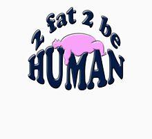 2 fat 2 be human Classic T-Shirt