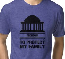 Freedom To Protect My Family  Tri-blend T-Shirt