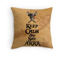 Keep Calm And Say ARRR Throw Pillow
