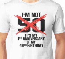 I'm not 50. It's my 1st anniversary of my 49th birthday Unisex T-Shirt