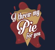 I THREW MY PIE FOR YOU. by CuriousDesign