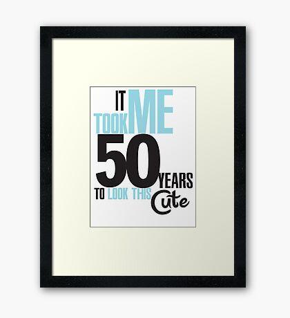 It took me 50 years to look this cute Framed Print