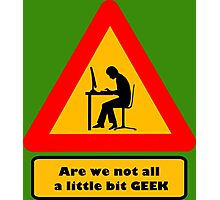 Are we not all a little bit GEEK Photographic Print