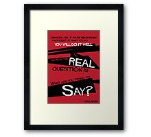What Say You? Framed Print