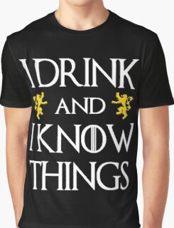 i drink and i know things Graphic T-Shirt