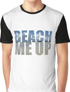 Beach me up Graphic T-Shirt