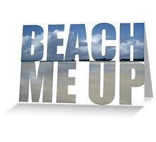 Beach me up Greeting Card