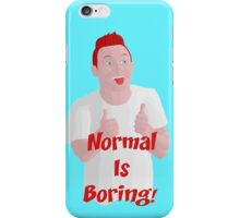 Normal Is Boring! iPhone Case/Skin