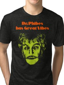 Dr.Phibes has Great Vibes Tri-blend T-Shirt