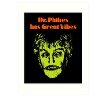 Dr.Phibes has Great Vibes Art Print