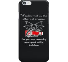 Meddle Not in the Affairs of Dragons.... iPhone Case/Skin