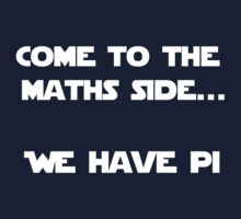 Come to the Maths side.. We have Pi Kids Tee