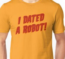 I Dated A Robot! Unisex T-Shirt