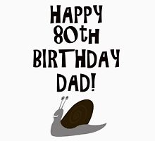 Happy 80th Birthday Dad Unisex T-Shirt