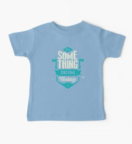 DO SOMETHING AWESOME TODAY Baby Tee