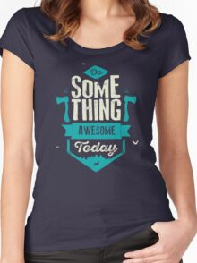 DO SOMETHING AWESOME TODAY Women's Fitted Scoop T-Shirt
