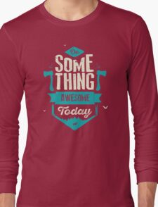 DO SOMETHING AWESOME TODAY Long Sleeve T-Shirt