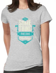 DO SOMETHING AWESOME TODAY Womens Fitted T-Shirt