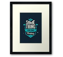 DO SOMETHING AWESOME TODAY Framed Print
