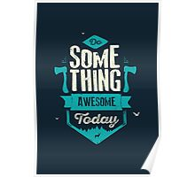 DO SOMETHING AWESOME TODAY Poster