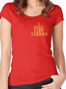 I feel like Lebron Women's Fitted Scoop T-Shirt