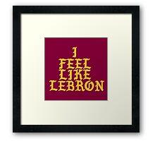 I feel like Lebron Framed Print