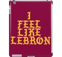 I feel like Lebron iPad Case/Skin