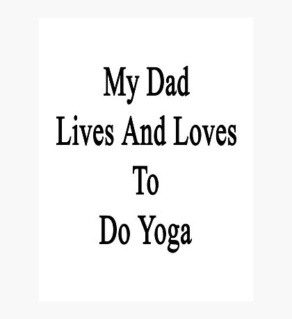 My Dad Lives And Loves To Do Yoga  Photographic Print