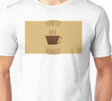 Espresso yourself! Unisex T-Shirt