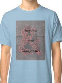 Balanace and Composure Roses Classic T-Shirt