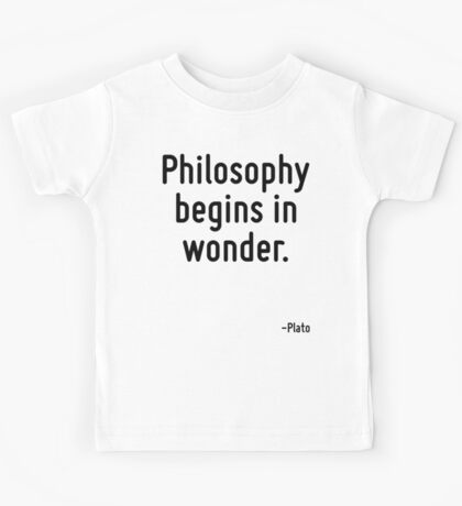 Philosophy begins in wonder. Kids Tee