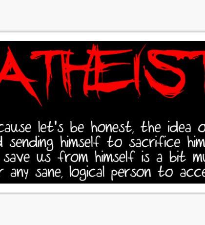 Atheist Because...  Sticker