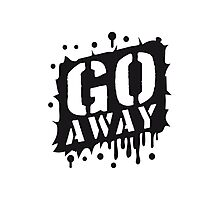 Cool Go Away Graffiti Photographic Print
