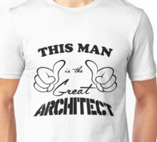 THIS MAN IS THE GREAT ARCHITECT Unisex T-Shirt