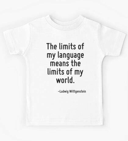 The limits of my language means the limits of my world. Kids Tee