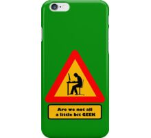 Are we not all a little bit GEEK iPhone Case/Skin