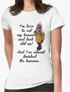 Eating bananas and fucking shit up Womens Fitted T-Shirt