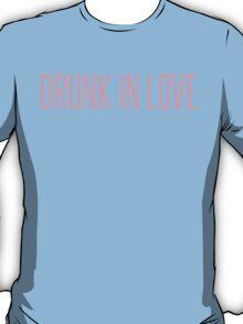 Drunk In Love T-Shirt