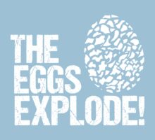 The Eggs Explode! by Chanalli