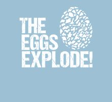 The Eggs Explode! Unisex T-Shirt