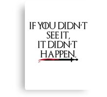 If you didn't see it, it don't happen Canvas Print