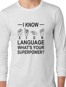 I Know Sign Language What's Your Superpower? Long Sleeve T-Shirt