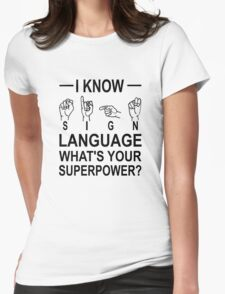 I Know Sign Language What's Your Superpower? Womens Fitted T-Shirt